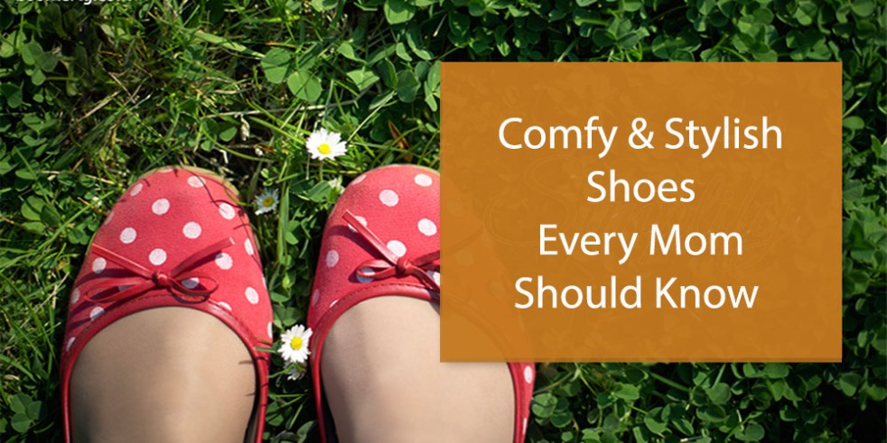 Comfy & Stylish Shoes Every Mom Should Know